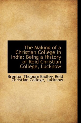 9781103207893: The Making of a Christian College in India: Being a History of Reid Christian College, Lucknow