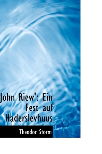 John Riew': Ein Fest auf Haderslevhuus (9781103211937) by Theodor Storm