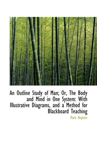 9781103213054: An Outline Study of Man; Or, The Body and Mind in One System: With Illustrative Diagrams, and a Meth