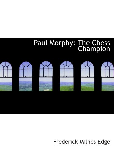 9781103215102: Paul Morphy: The Chess Champion
