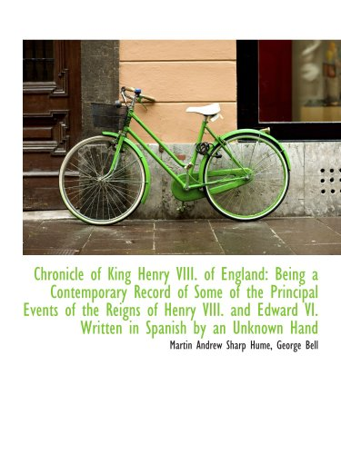 9781103215430: Chronicle of King Henry VIII. of England: Being a Contemporary Record of Some of the Principal Event