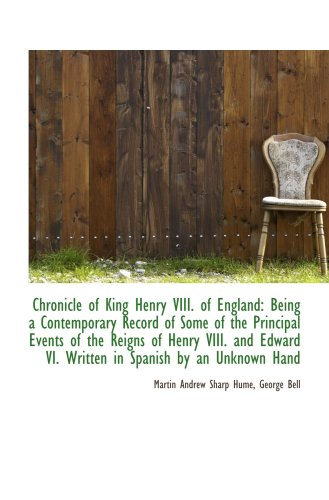 9781103215485: Chronicle of King Henry VIII. of England: Being a Contemporary Record of Some of the Principal Event