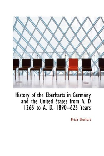 9781103216246: History of the Eberharts in Germany and the United States from A. D 1265 to A. D. 1890--625 Years
