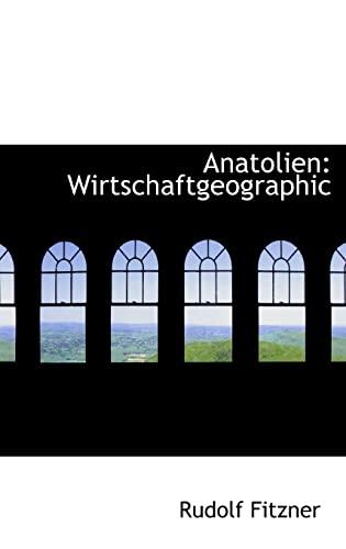 Anatolien: Wirtschaftgeographic (Hardback): Rudolf Fitzner