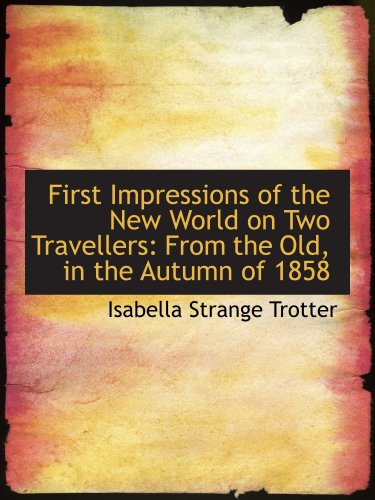 9781103219940: First Impressions of the New World on Two Travellers: From the Old, in the Autumn of 1858