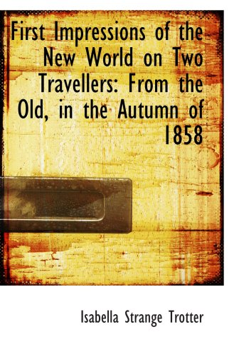 9781103219957: First Impressions of the New World on Two Travellers: From the Old, in the Autumn of 1858