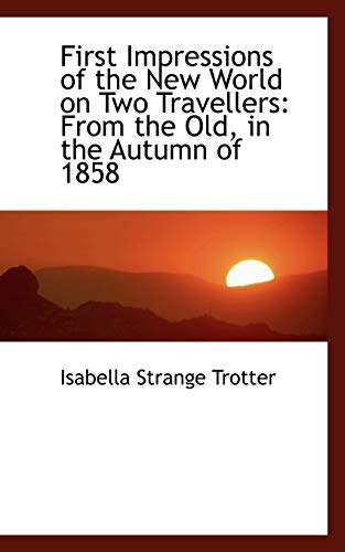 9781103219988: First Impressions of the New World on Two Travellers: From the Old, in the Autumn of 1858