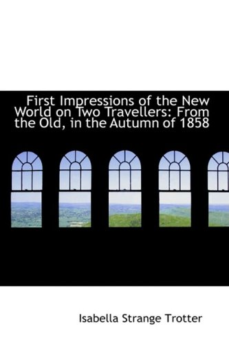 9781103220014: First Impressions of the New World on Two Travellers: From the Old, in the Autumn of 1858