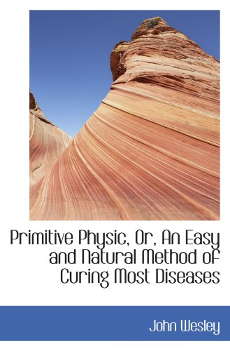 9781103223053: Primitive Physic, Or, An Easy and Natural Method of Curing Most Diseases