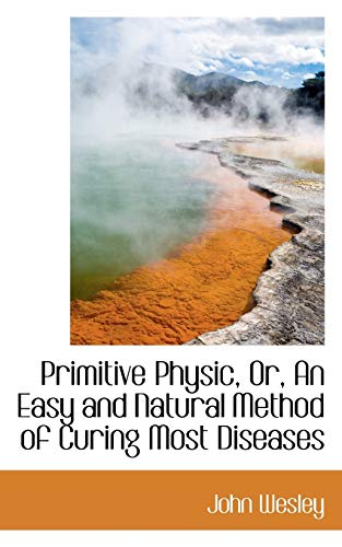 9781103223077: Primitive Physic, Or, An Easy and Natural Method of Curing Most Diseases