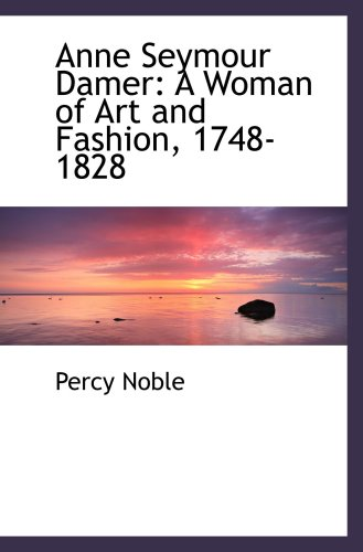 9781103226283: Anne Seymour Damer: A Woman of Art and Fashion, 1748-1828