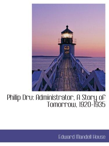 9781103234608: Philip Dru: Administrator, A Story of Tomorrow, 1920-1935