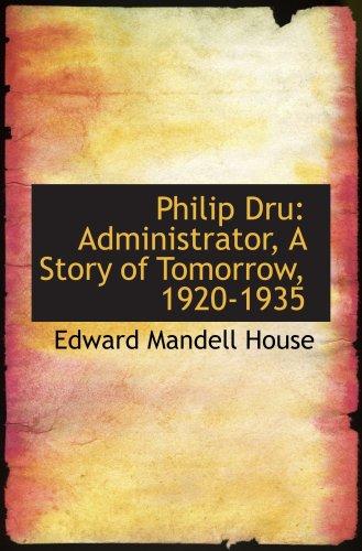 9781103234646: Philip Dru: Administrator, A Story of Tomorrow, 1920-1935