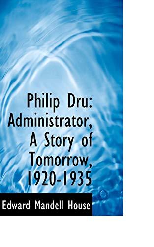 9781103234684: Philip Dru: Administrator, A Story of Tomorrow, 1920-1935