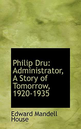 9781103234714: Philip Dru: Administrator, A Story of Tomorrow, 1920-1935