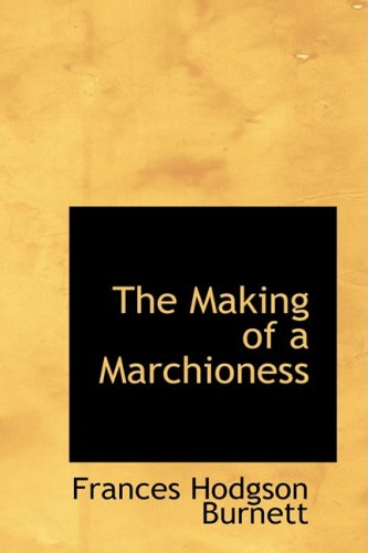 9781103235216: The Making of a Marchioness (Bibliolife Reproduction)