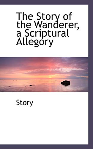 9781103240371: The Story of the Wanderer, a Scriptural Allegory