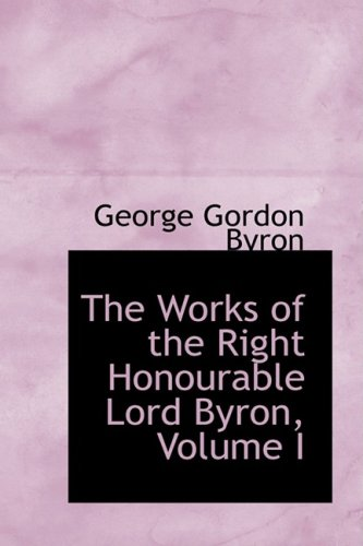 The Works of the Right Honourable Lord: George Gordon Byron