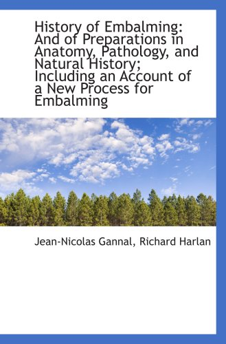 9781103248322: History of Embalming: And of Preparations in Anatomy, Pathology, and Natural History; Including an A