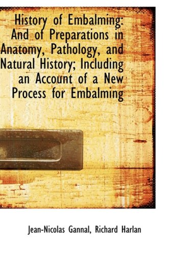 9781103248391: History of Embalming: And of Preparations in Anatomy, Pathology, and Natural History; Including an A