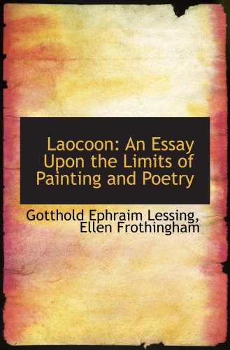 Laocoon: An Essay Upon the Limits of: Lessing, Gotthold Ephraim