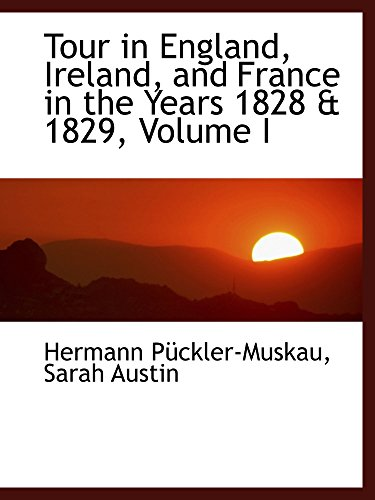 9781103252893: Tour in England, Ireland, and France in the Years 1828 & 1829, Volume I