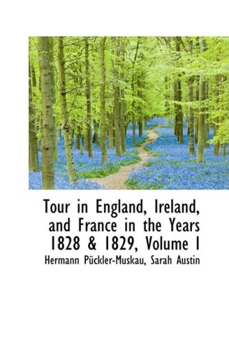 9781103252985: Tour in England, Ireland, and France in the Years 1828 & 1829, Volume I