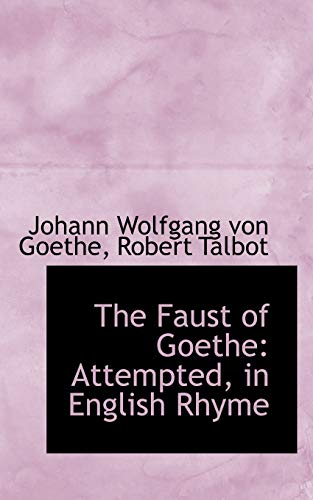 The Faust of Goethe: Attempted, in English Rhyme (1103257021) by Goethe, Johann Wolfgang von