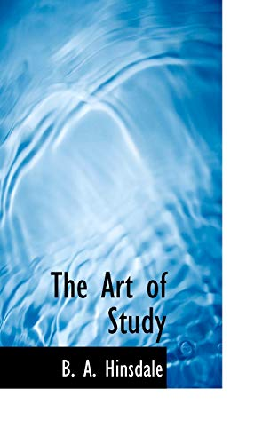 The Art of Study: Hinsdale, B. A.