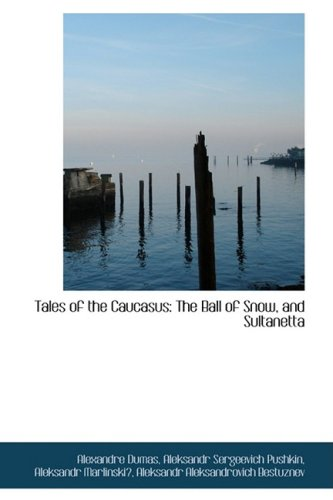9781103269945: Tales of the Caucasus: The Ball of Snow, and Sultanetta
