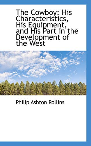 9781103274413: The Cowboy: His Characteristics, His Equipment, and His Part in the Development of the West