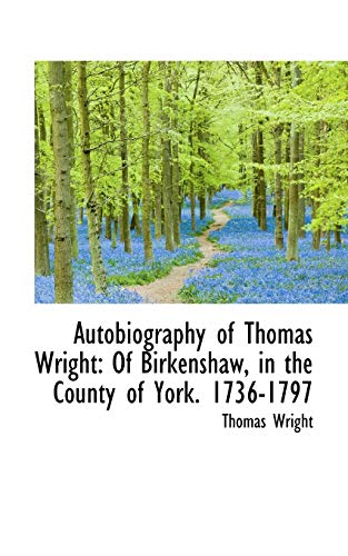 9781103274437: Autobiography of Thomas Wright of Birkenshaw in the County of York, 1736-1797