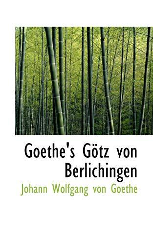 Goethe's G?tz von Berlichingen: Wolfgang von Goethe, Johann