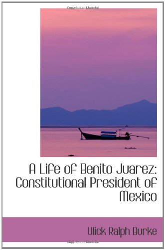 9781103278954: A Life of Benito Juarez: Constitutional President of Mexico