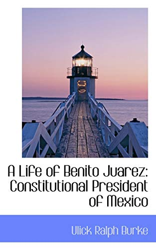 9781103278978: A Life of Benito Juarez: Constitutional President of Mexico