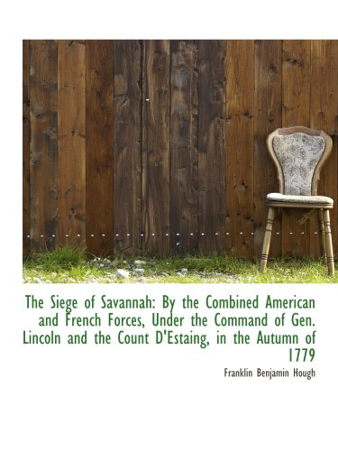 9781103282937: The Siege of Savannah: By the Combined American and French Forces, Under the Command of Gen. Lincoln