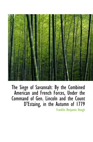 9781103282951: The Siege of Savannah: By the Combined American and French Forces, Under the Command of Gen. Lincoln