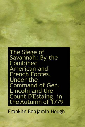 9781103283026: The Siege of Savannah: By the Combined American and French Forces, Under the Command of Gen. Lincoln