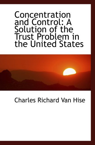 9781103283316: Concentration and Control: A Solution of the Trust Problem in the United States