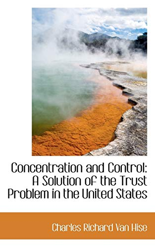 9781103283354: Concentration and Control: A Solution of the Trust Problem in the United States