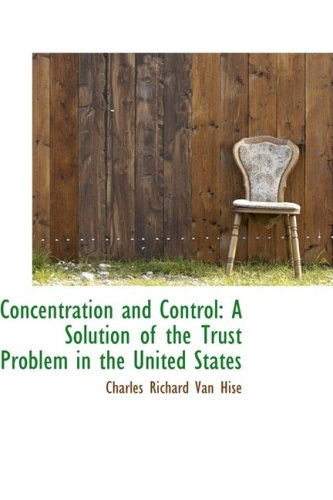 9781103283392: Concentration and Control: A Solution of the Trust Problem in the United States
