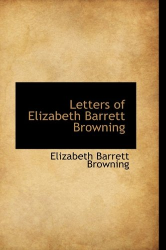 Letters of Elizabeth Barrett Browning (9781103289172) by Elizabeth Barrett Browning