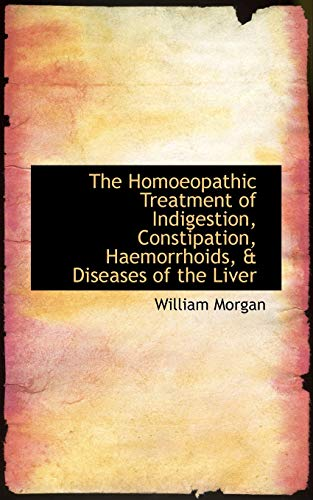 9781103296682: The Homoeopathic Treatment of Indigestion, Constipation, Haemorrhoids, & Diseases of the Liver