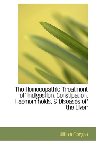 9781103296705: The Homoeopathic Treatment of Indigestion, Constipation, Haemorrhoids, & Diseases of the Liver
