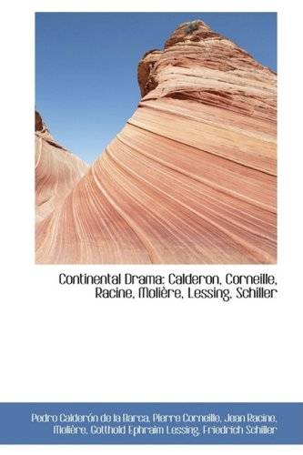 9781103299706: Continental Drama: Calderon, Corneille, Racine, Molière, Lessing, Schiller