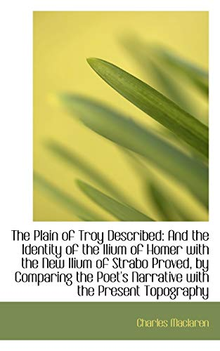 9781103301775: The Plain of Troy Described: And the Identity of the Ilium of Homer with the New Ilium of Strabo