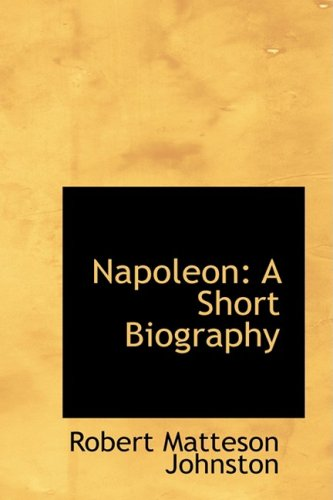 Napoleon: A Short Biography: Johnston, Robert Matteson