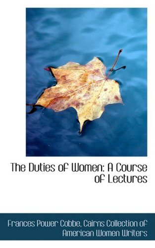 The Duties of Women: A Course of Lectures: Cobbe, Frances Power