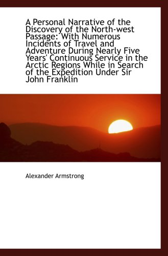 9781103317042: A Personal Narrative of the Discovery of the North-west Passage: With Numerous Incidents of Travel a