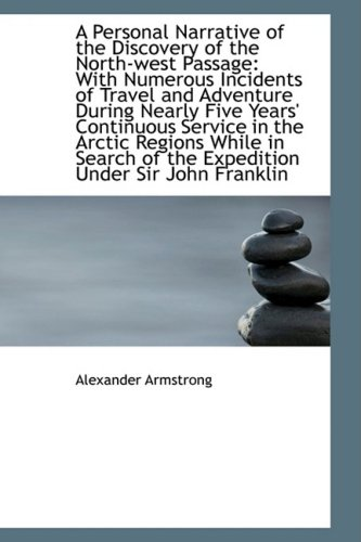 9781103317097: A Personal Narrative of the Discovery of the North-west Passage: With Numerous Incidents of Travel a